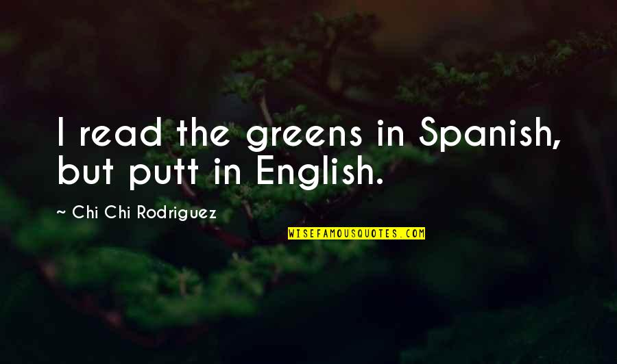 Get Me Through My Day Quotes By Chi Chi Rodriguez: I read the greens in Spanish, but putt