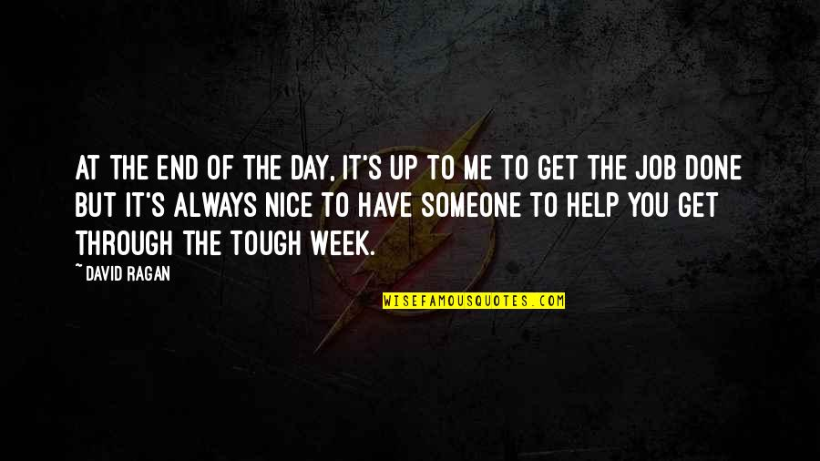 Get Me Through My Day Quotes By David Ragan: At the end of the day, it's up