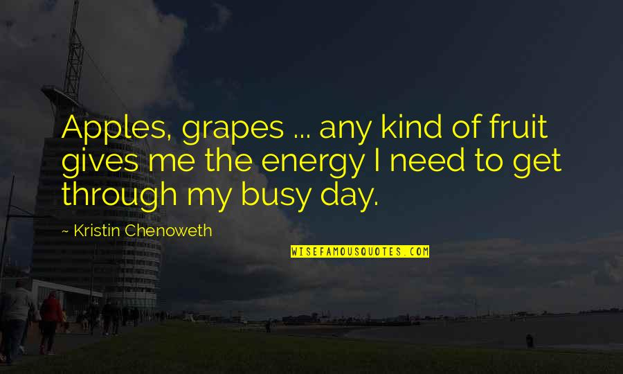 Get Me Through My Day Quotes By Kristin Chenoweth: Apples, grapes ... any kind of fruit gives