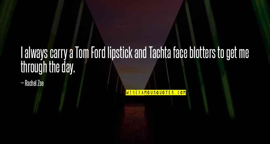 Get Me Through My Day Quotes By Rachel Zoe: I always carry a Tom Ford lipstick and