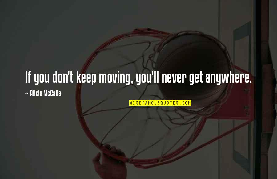 Get Moving Inspirational Quotes By Alicia McCalla: If you don't keep moving, you'll never get