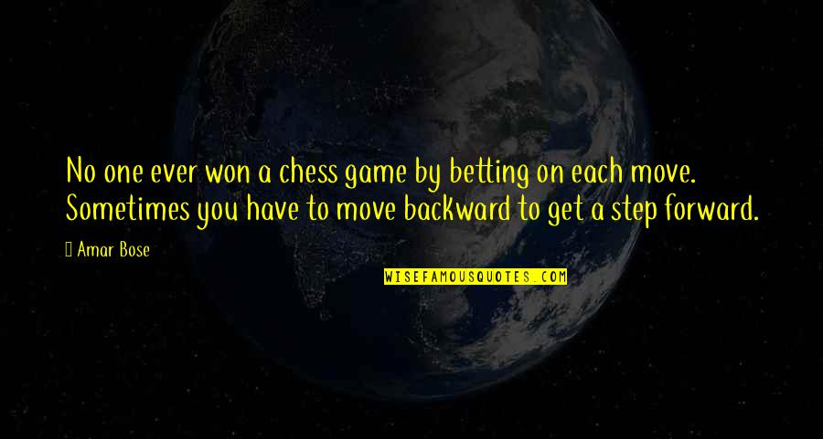 Get Moving Inspirational Quotes By Amar Bose: No one ever won a chess game by