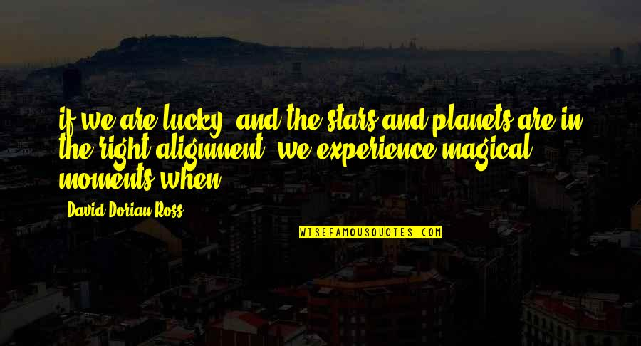 Get Moving Inspirational Quotes By David-Dorian Ross: if we are lucky, and the stars and