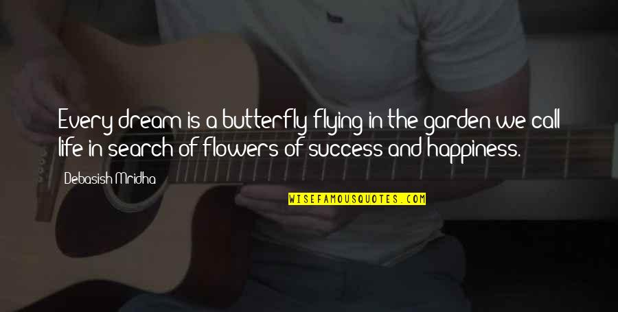 Get Moving Inspirational Quotes By Debasish Mridha: Every dream is a butterfly flying in the