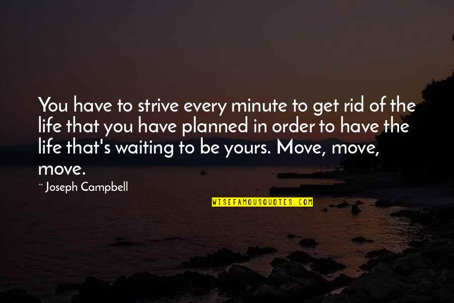Get Moving Inspirational Quotes By Joseph Campbell: You have to strive every minute to get