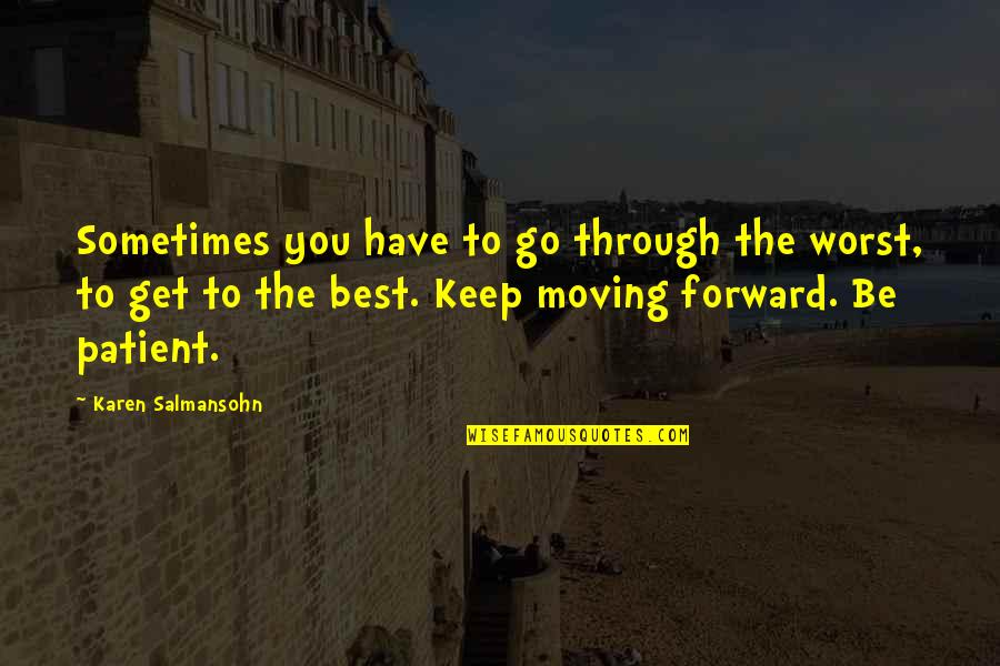 Get Moving Inspirational Quotes By Karen Salmansohn: Sometimes you have to go through the worst,