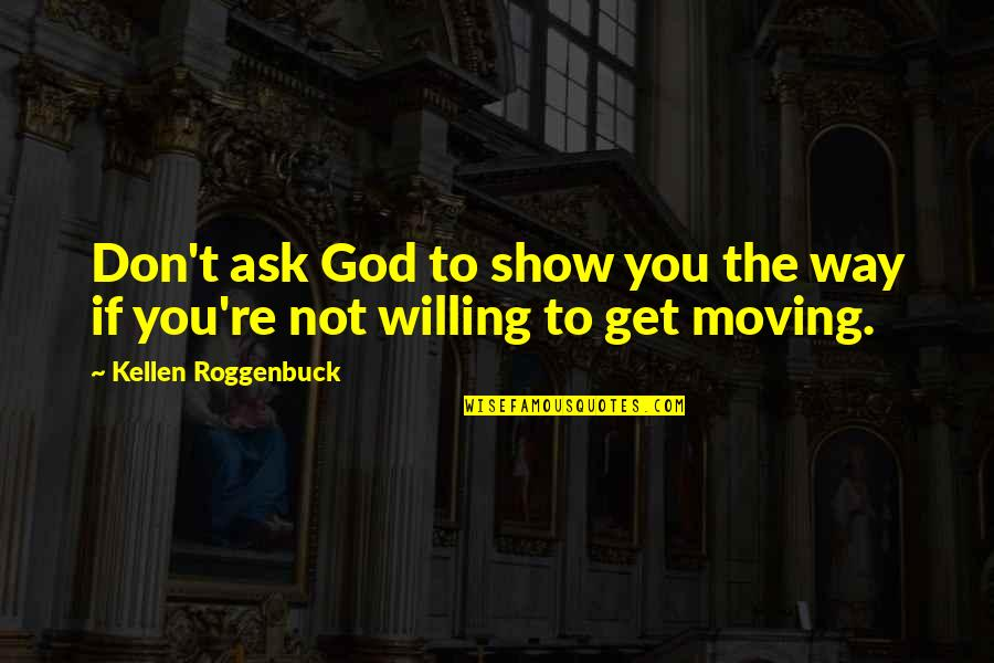Get Moving Inspirational Quotes By Kellen Roggenbuck: Don't ask God to show you the way