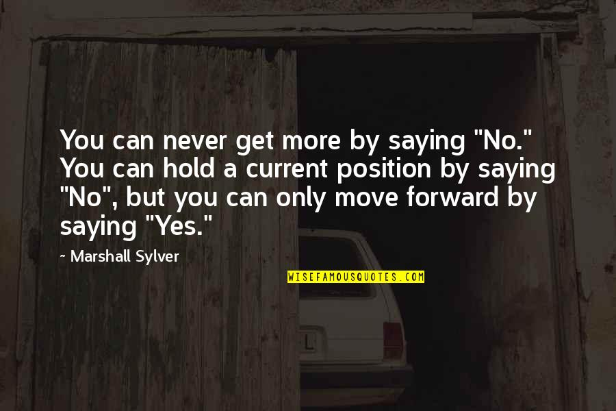 """Get Moving Inspirational Quotes By Marshall Sylver: You can never get more by saying """"No."""""""