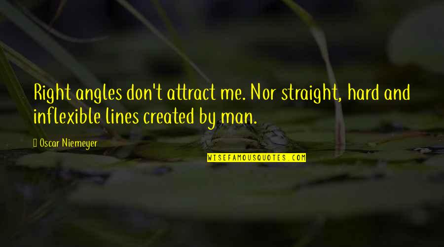 Get Moving Inspirational Quotes By Oscar Niemeyer: Right angles don't attract me. Nor straight, hard