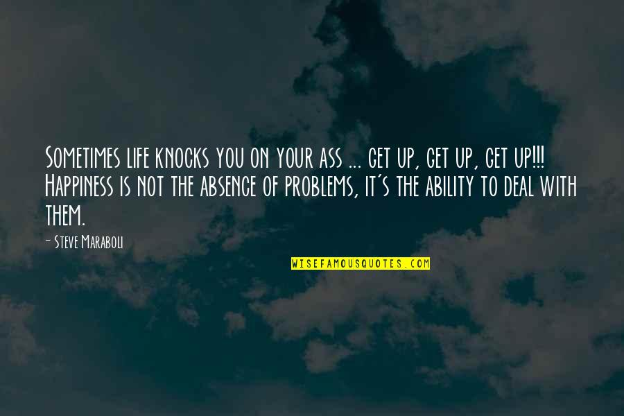 Get Moving Inspirational Quotes By Steve Maraboli: Sometimes life knocks you on your ass ...