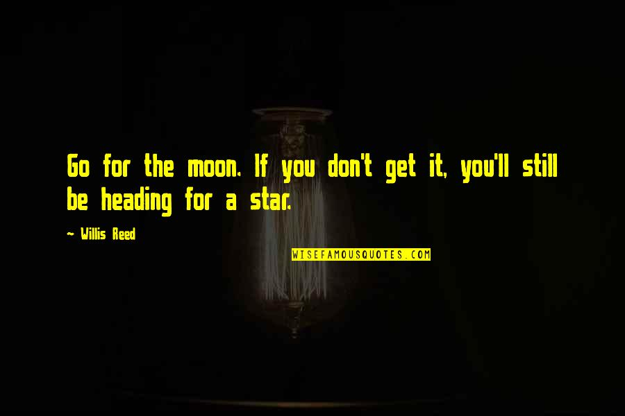 Get Moving Inspirational Quotes By Willis Reed: Go for the moon. If you don't get