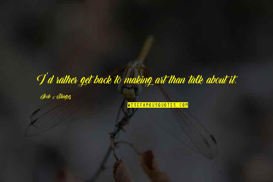 Get Off My Jock Quotes By Jock Sturges: I'd rather get back to making art than