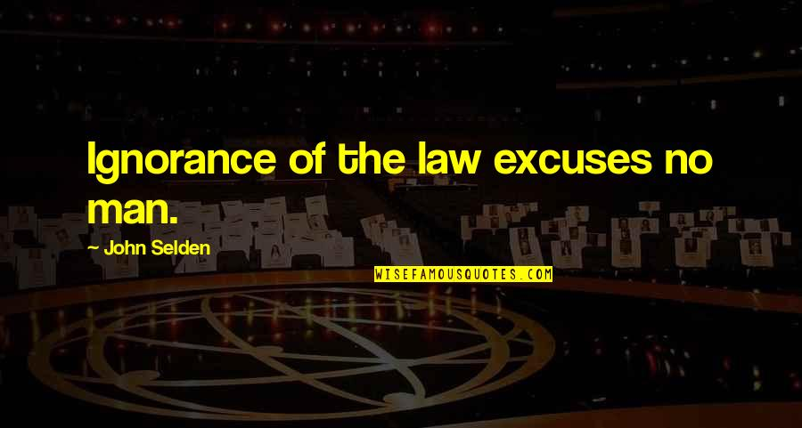 Get Off My Jock Quotes By John Selden: Ignorance of the law excuses no man.