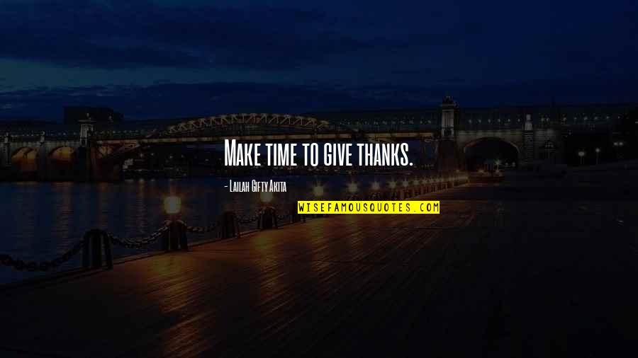 Get Off My Jock Quotes By Lailah Gifty Akita: Make time to give thanks.
