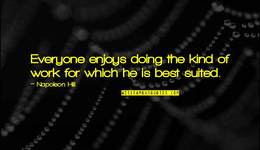 Get Shorty Book Quotes By Napoleon Hill: Everyone enjoys doing the kind of work for