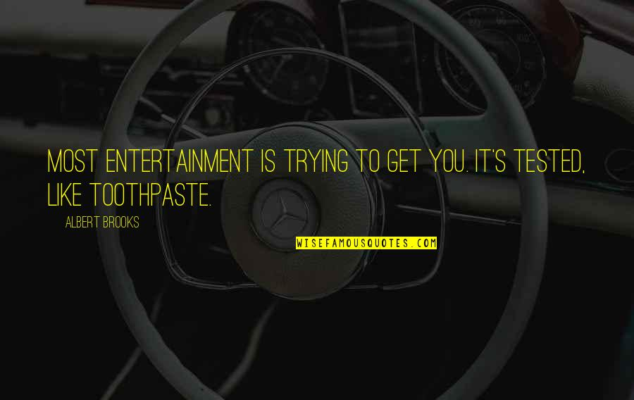 Get Tested Quotes By Albert Brooks: Most entertainment is trying to get you. It's