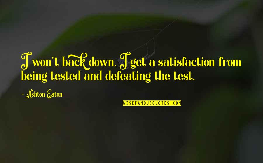 Get Tested Quotes By Ashton Eaton: I won't back down. I get a satisfaction