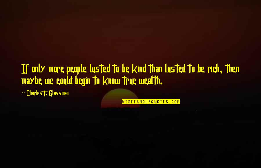 Get Tested Quotes By Charles F. Glassman: If only more people lusted to be kind