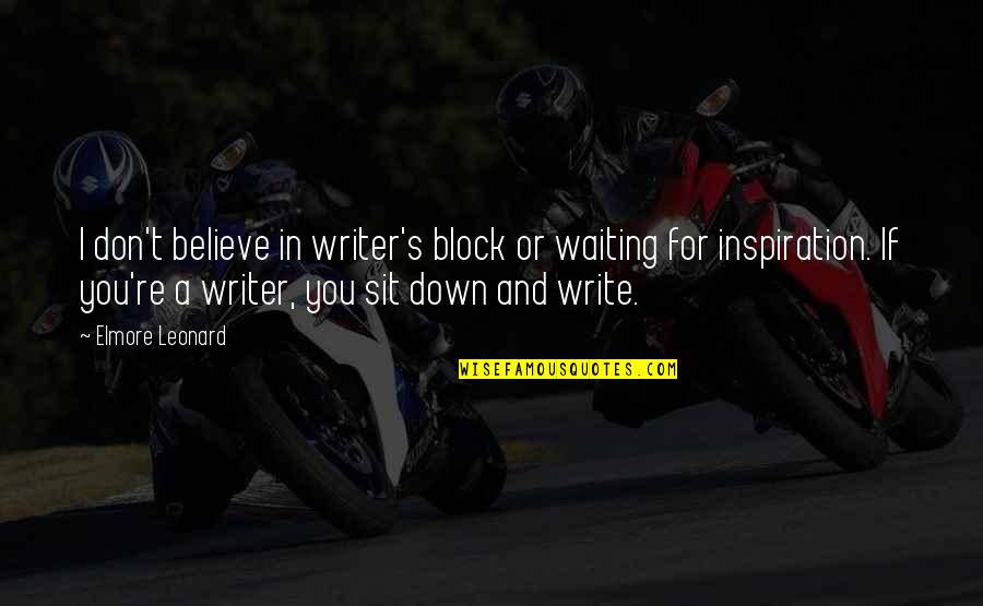 Get Tested Quotes By Elmore Leonard: I don't believe in writer's block or waiting