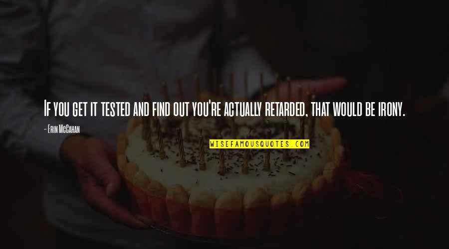 Get Tested Quotes By Erin McCahan: If you get it tested and find out
