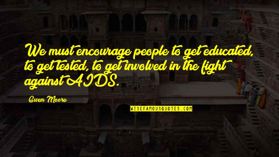 Get Tested Quotes By Gwen Moore: We must encourage people to get educated, to