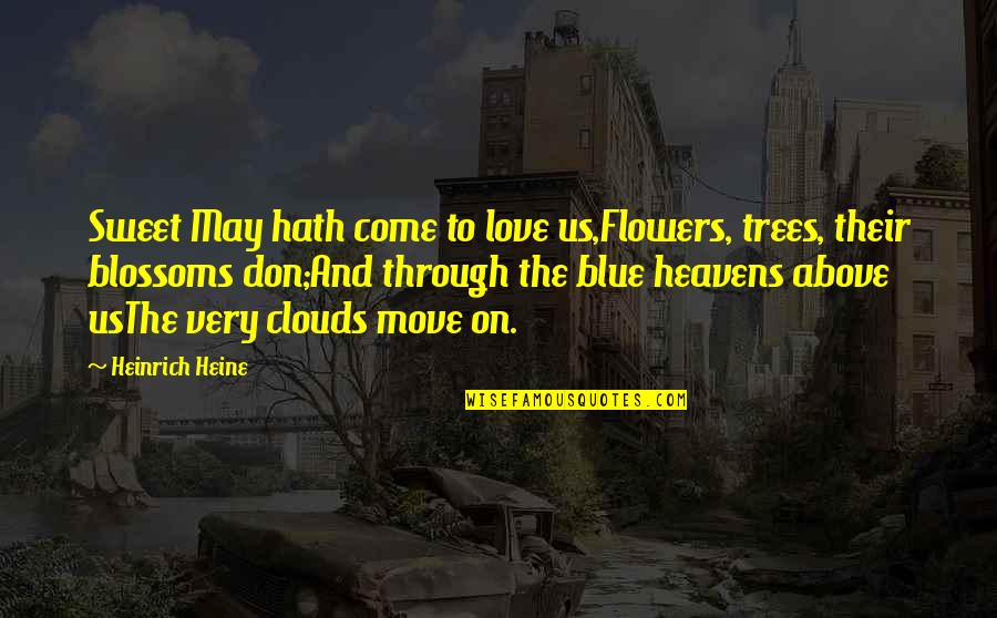 Get Tested Quotes By Heinrich Heine: Sweet May hath come to love us,Flowers, trees,