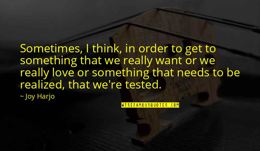 Get Tested Quotes By Joy Harjo: Sometimes, I think, in order to get to