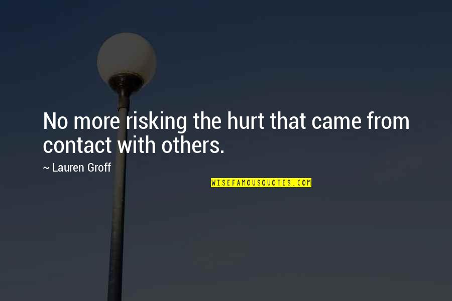 Get Tested Quotes By Lauren Groff: No more risking the hurt that came from