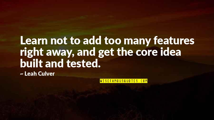 Get Tested Quotes By Leah Culver: Learn not to add too many features right