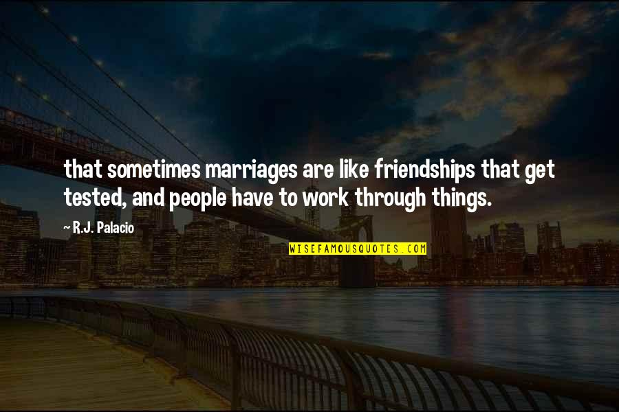 Get Tested Quotes By R.J. Palacio: that sometimes marriages are like friendships that get
