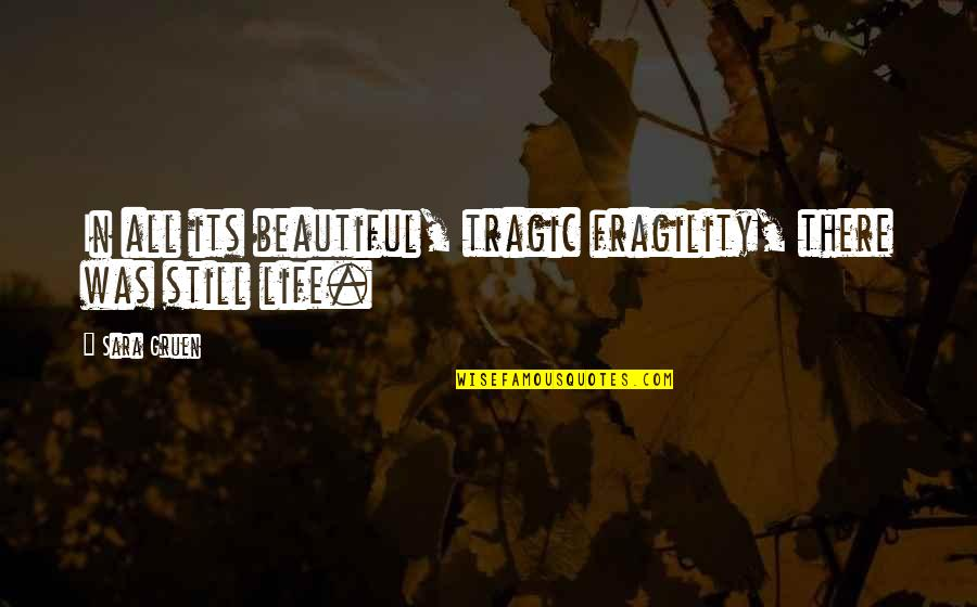 Get Tested Quotes By Sara Gruen: In all its beautiful, tragic fragility, there was