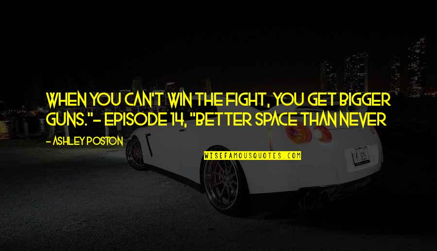 Get Up And Fight Quotes By Ashley Poston: When you can't win the fight, you get
