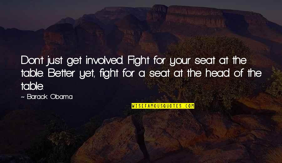 Get Up And Fight Quotes By Barack Obama: Don't just get involved. Fight for your seat