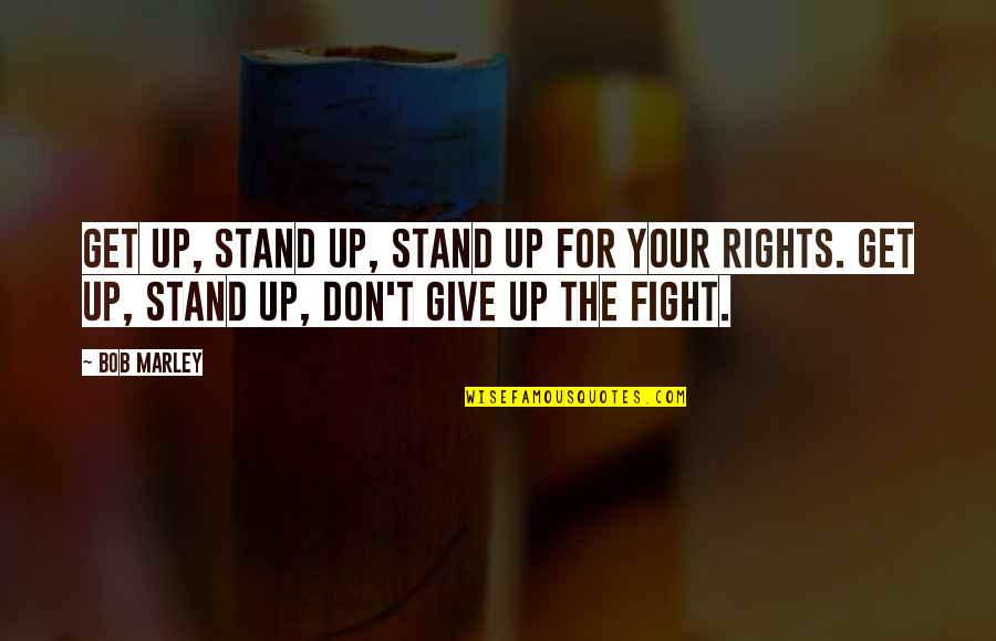 Get Up And Fight Quotes By Bob Marley: Get up, stand up, Stand up for your