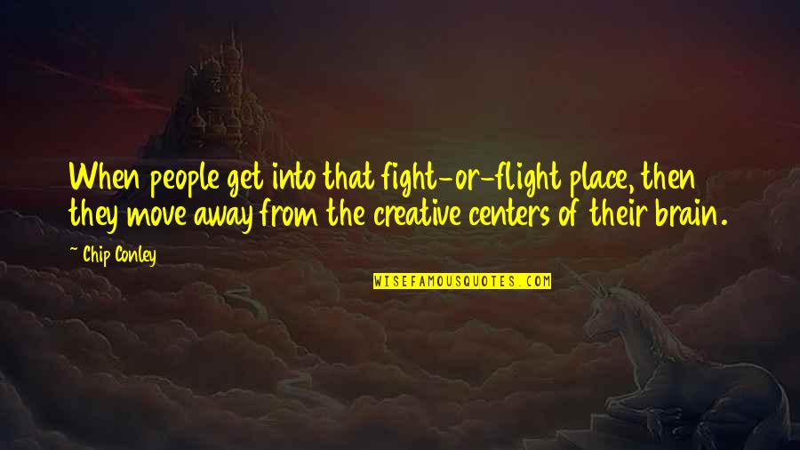Get Up And Fight Quotes By Chip Conley: When people get into that fight-or-flight place, then