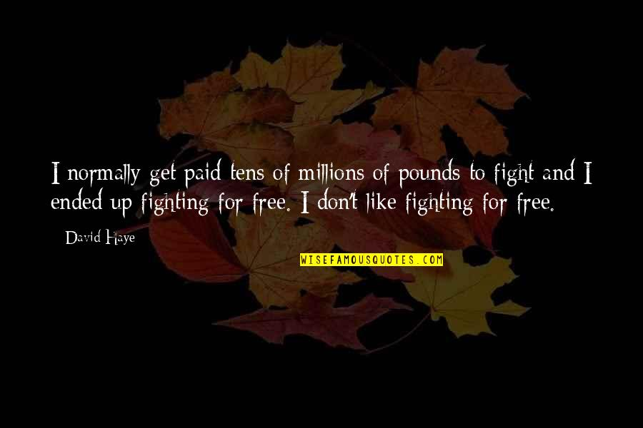 Get Up And Fight Quotes By David Haye: I normally get paid tens of millions of