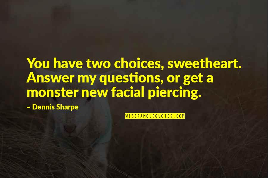 Get Up And Fight Quotes By Dennis Sharpe: You have two choices, sweetheart. Answer my questions,