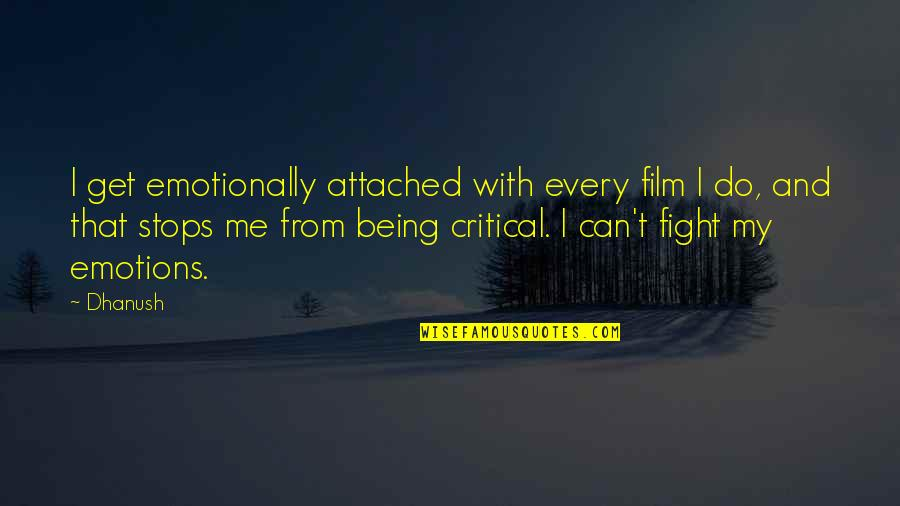 Get Up And Fight Quotes By Dhanush: I get emotionally attached with every film I