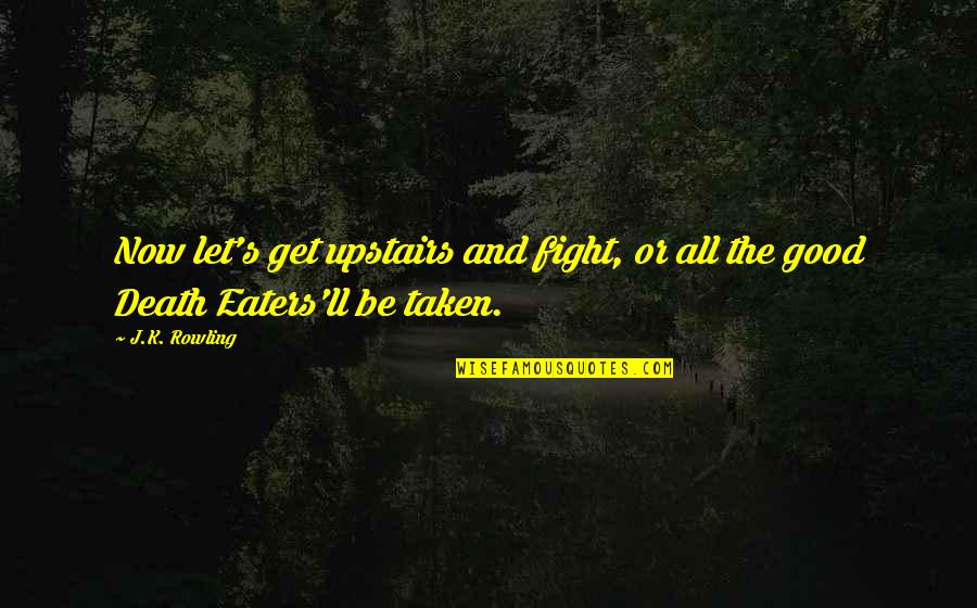 Get Up And Fight Quotes By J.K. Rowling: Now let's get upstairs and fight, or all