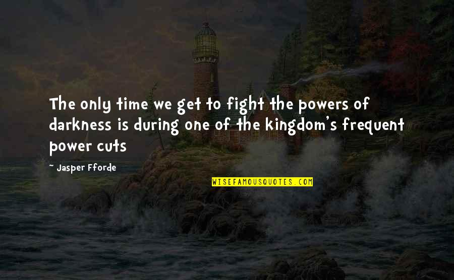 Get Up And Fight Quotes By Jasper Fforde: The only time we get to fight the