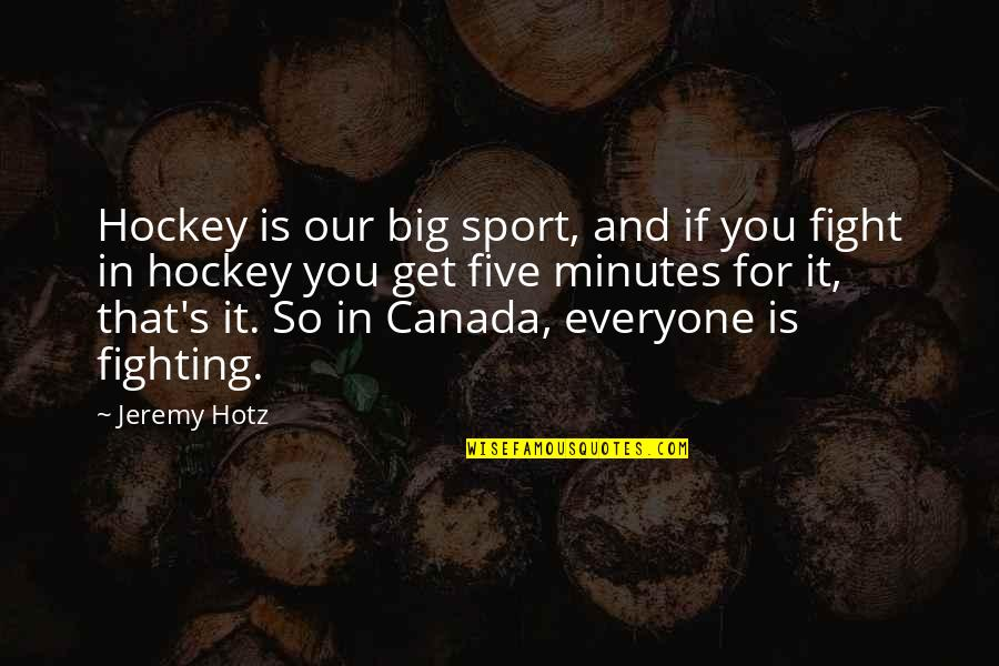 Get Up And Fight Quotes By Jeremy Hotz: Hockey is our big sport, and if you
