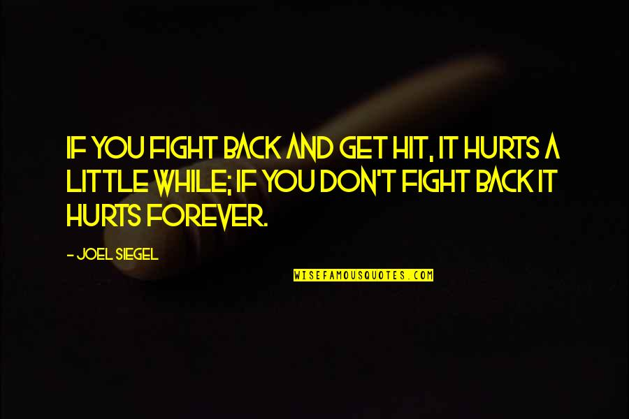 Get Up And Fight Quotes By Joel Siegel: If you fight back and get hit, it