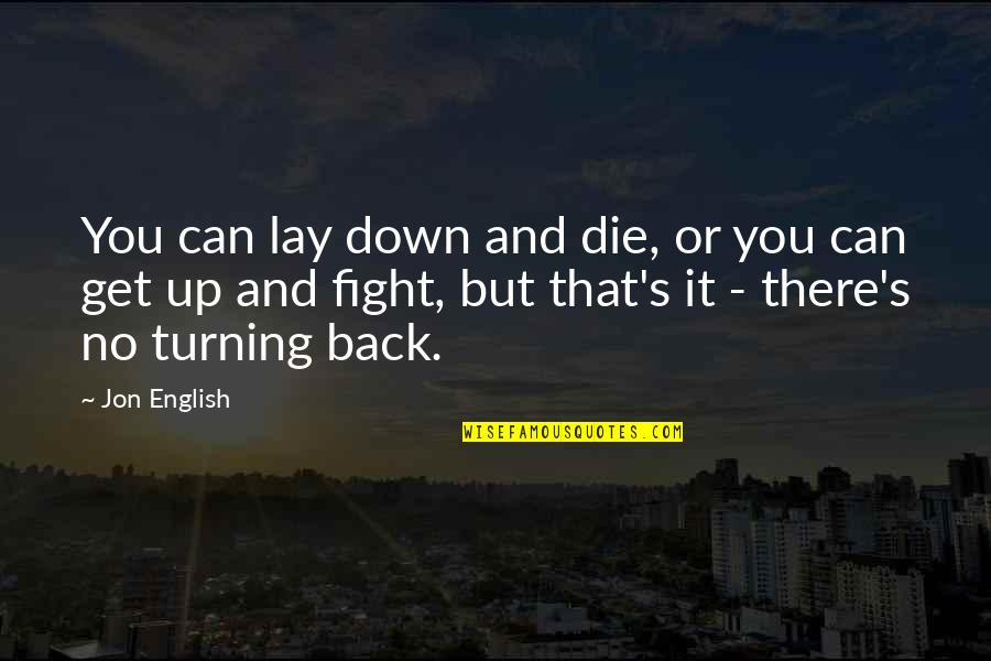 Get Up And Fight Quotes By Jon English: You can lay down and die, or you