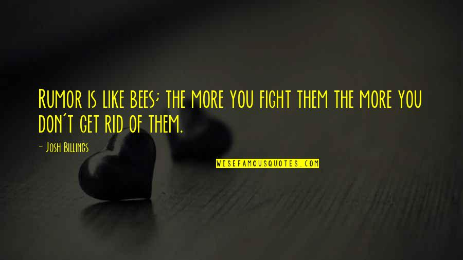 Get Up And Fight Quotes By Josh Billings: Rumor is like bees; the more you fight