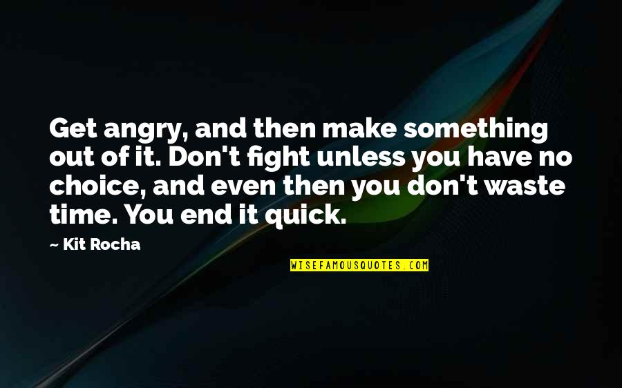 Get Up And Fight Quotes By Kit Rocha: Get angry, and then make something out of