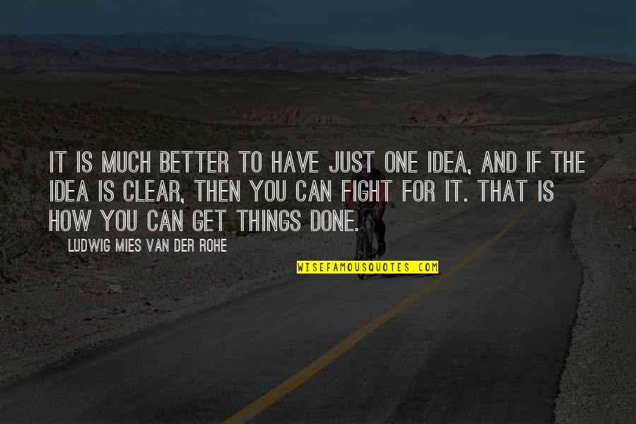 Get Up And Fight Quotes By Ludwig Mies Van Der Rohe: It is much better to have just one