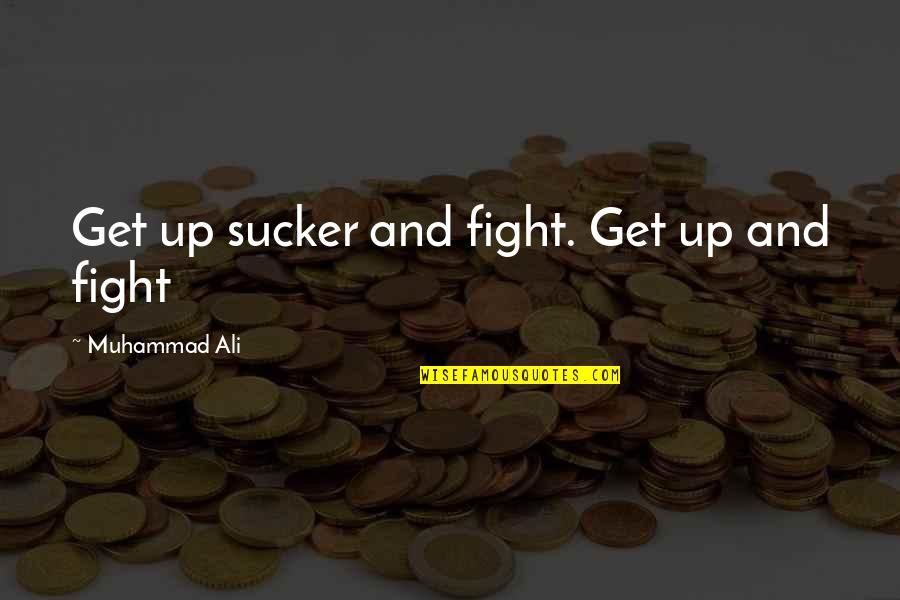 Get Up And Fight Quotes By Muhammad Ali: Get up sucker and fight. Get up and