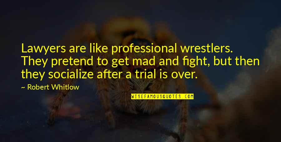 Get Up And Fight Quotes By Robert Whitlow: Lawyers are like professional wrestlers. They pretend to