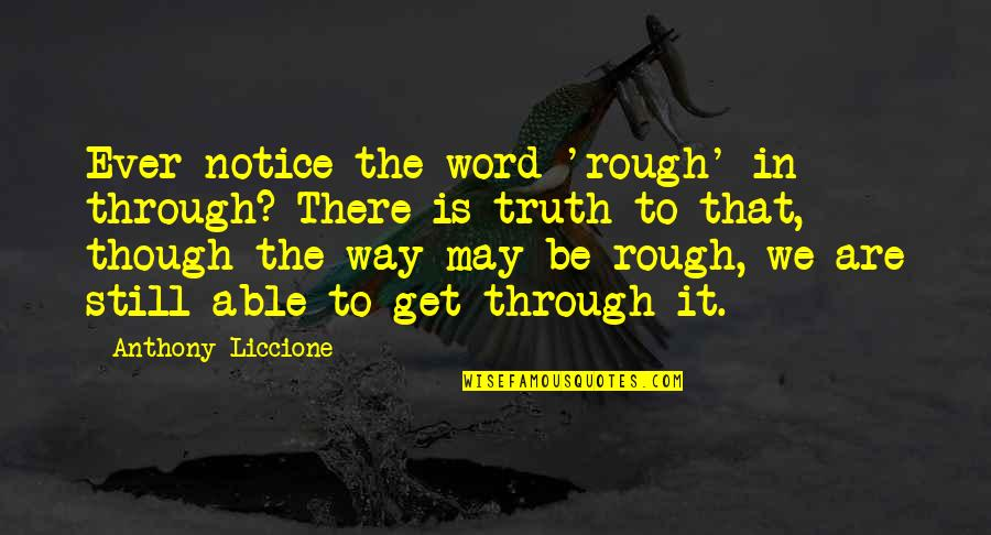 Get Up And Try Again Quotes By Anthony Liccione: Ever notice the word 'rough' in through? There