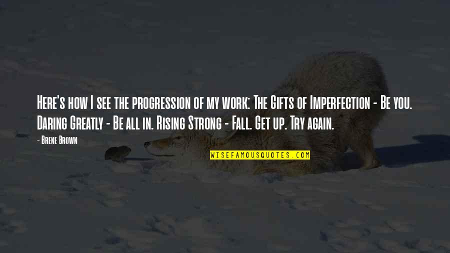Get Up And Try Again Quotes By Brene Brown: Here's how I see the progression of my